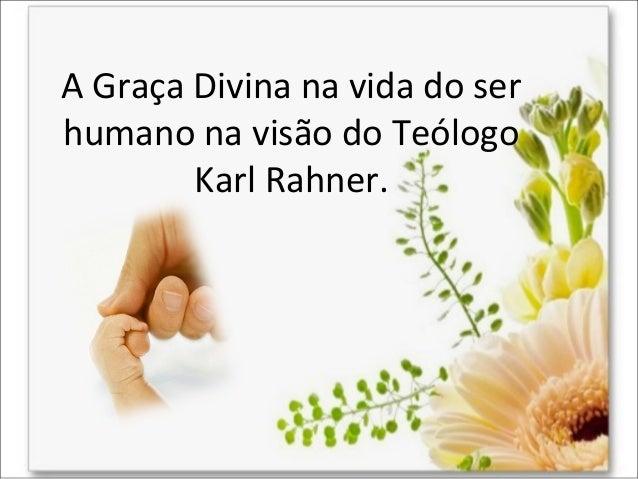 A Graça Divina na vida do ser humano na visão do Teólogo Karl Rahner.