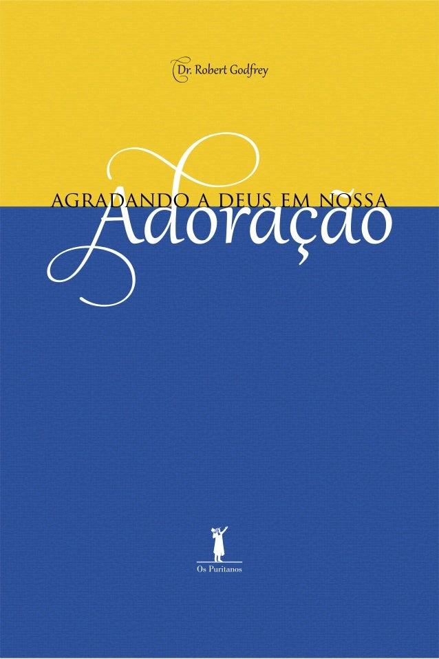 Agradando a Deus em Nossa Adoração © Editora os Puritanos  1ª Edição em Português – 2012 – Edição eletrônica  Esta publica...
