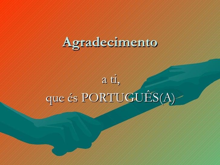 Agradecimento a ti, que és PORTUGUÊS(A)