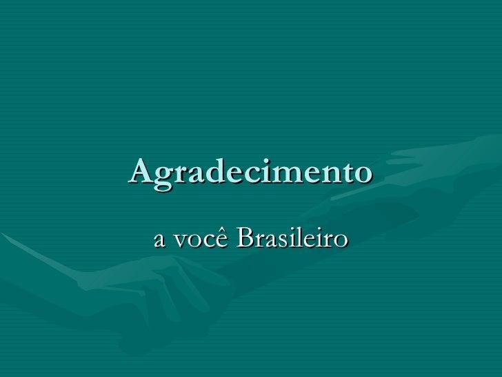 Agradecimento a você Brasileiro