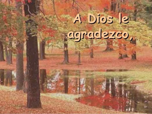 A Dios leA Dios le agradezco,agradezco,