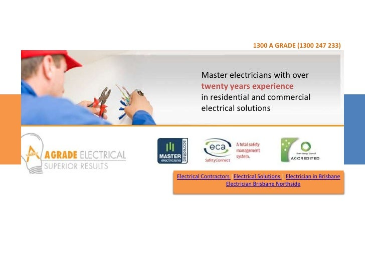 1300 A GRADE (1300 247 233)<br />Master electricians with over twenty years experience in residential and commercialelectr...
