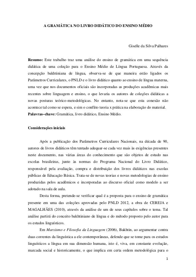 A GRAMÁTICA NO LIVRO DIDÁTICO DO ENSINO MÉDIOGiselle da Silva PalharesResumo: Este trabalho traz uma análise do ensino de ...