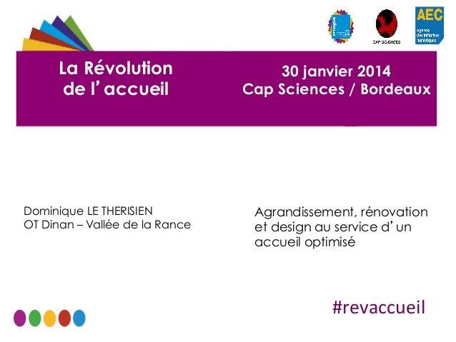 La Révolution de l'accueil  Dominique LE THERISIEN OT Dinan – Vallée de la Rance  30 janvier 2014 Cap Sciences / Bordeaux ...