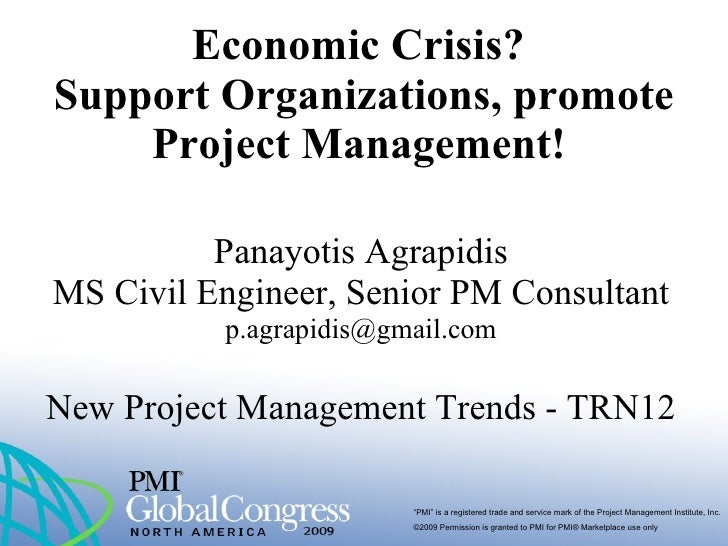 Economic Crisis?  Support Organizations, promote Project Management!   Panayotis Agrapidis MS Civil Engineer, Senior PM Co...