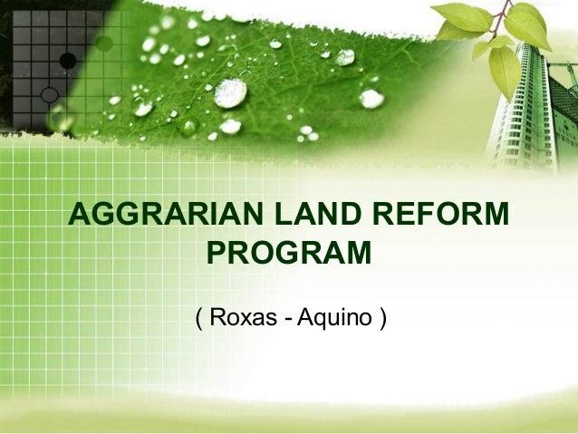 AGGRARIAN LAND REFORM      PROGRAM      ( Roxas - Aquino )