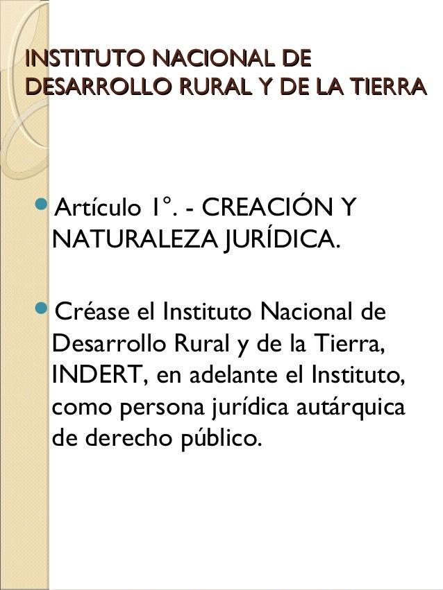 INSTITUTO NACIONAL DEINSTITUTO NACIONAL DE DESARROLLO RURAL Y DE LA TIERRADESARROLLO RURAL Y DE LA TIERRA  Artículo 1°. ...