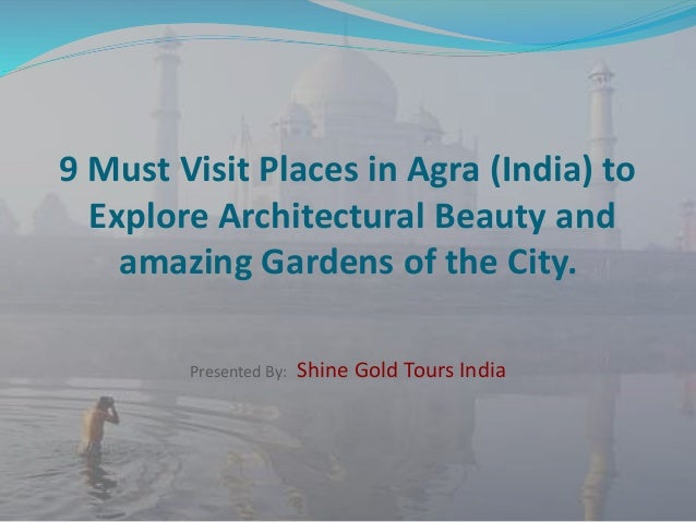 9 Must Visit Places in Agra (India) to Explore Architectural Beauty and amazing Gardens of the City. Presented By: Shine G...