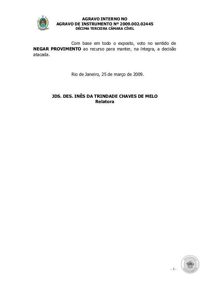 AGRAVO INTERNO NO AGRAVO DE INSTRUMENTO Nº 2009.002.02445 DÉCIMA TERCEIRA CÂMARA CÍVEL - 3 - Com base em todo o exposto, v...