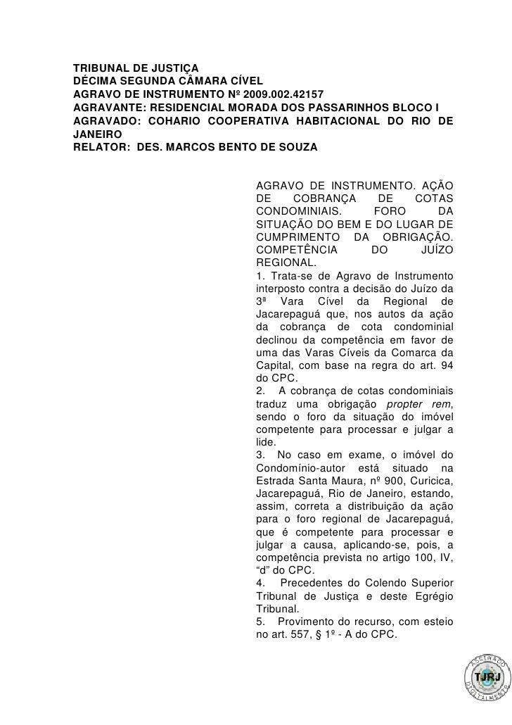 TRIBUNAL DE JUSTIÇADÉCIMA SEGUNDA CÂMARA CÍVELAGRAVO DE INSTRUMENTO Nº 2009.002.42157AGRAVANTE: RESIDENCIAL MORADA DOS PAS...