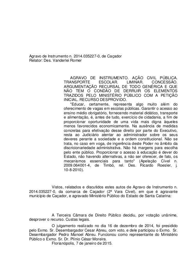 Agravo de Instrumento n. 2014.035227-0, de Caçador Relator: Des. Vanderlei Romer AGRAVO DE INSTRUMENTO. AÇÃO CIVIL PÚBLICA...