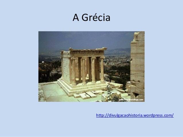 A Grécia  http://divulgacaohistoria.wordpress.com/