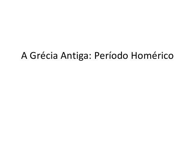 A Grécia Antiga: Período Homérico