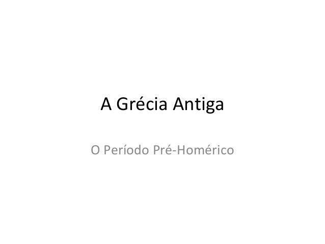 A Grécia Antiga O Período Pré-Homérico