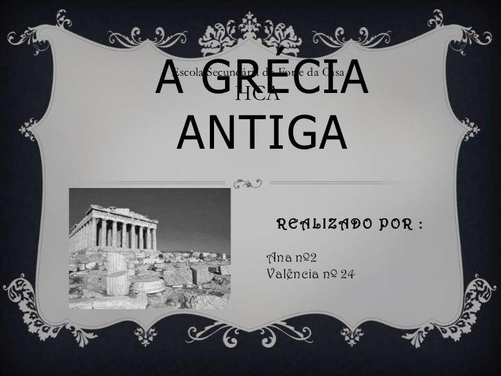 A GRÉCIAEscola Secundária do Forte da Casa   HCA ANTIGA                    REALIZADO POR :                  Ana nº2       ...