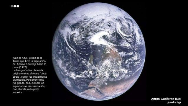 Antoni Gutiérrez-Rubí @antonigr 'Canica Azul'. Visión de la Tierra que tuvo la tripulación del Apolo en su viaje hacia la ...