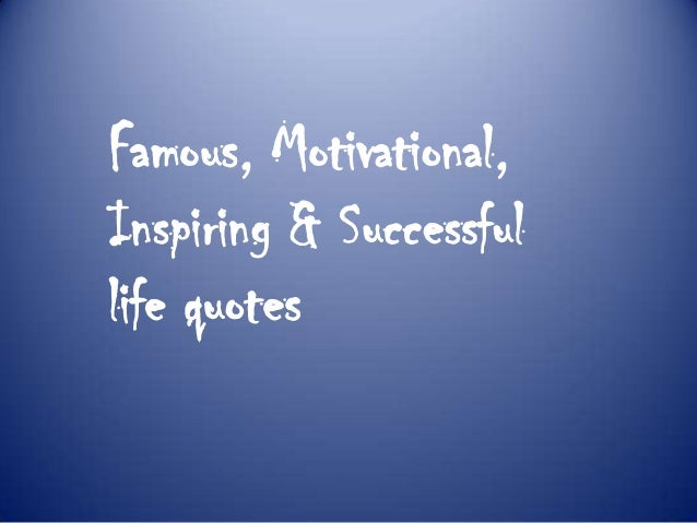 Famous, Motivational, Inspiring & Successful life quotes