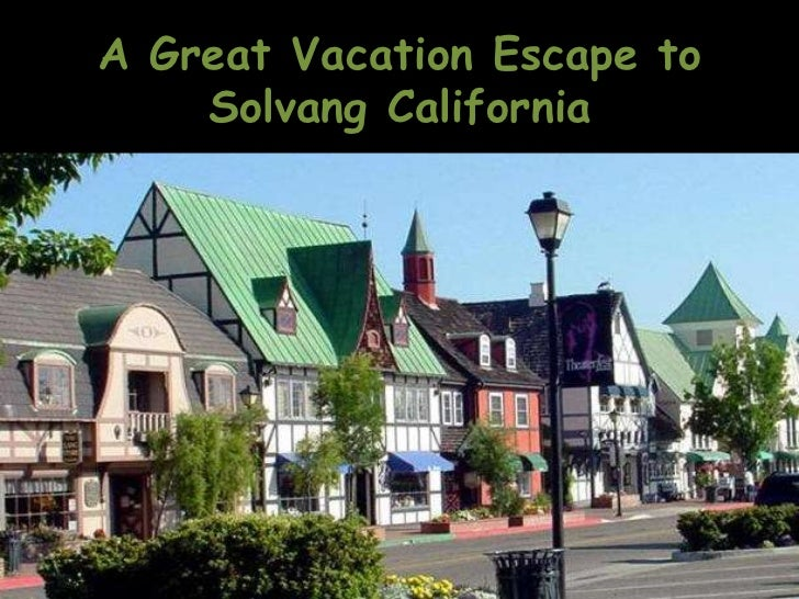 A Great Vacation Escape to    Solvang California
