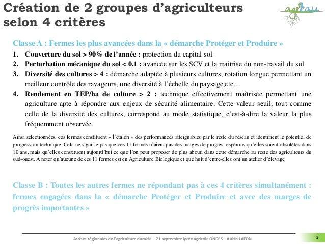 5 Création de 2 groupes d'agriculteurs selon 4 critères Classe A : Fermes les plus avancées dans la « démarche Protéger et...
