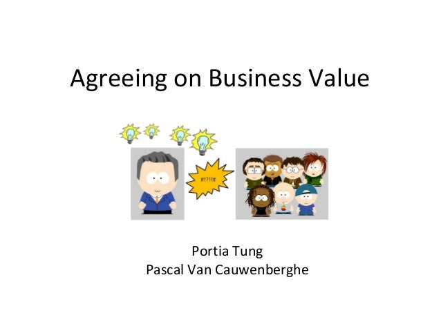 Agreeing on Business Value Portia Tung Pascal Van Cauwenberghe