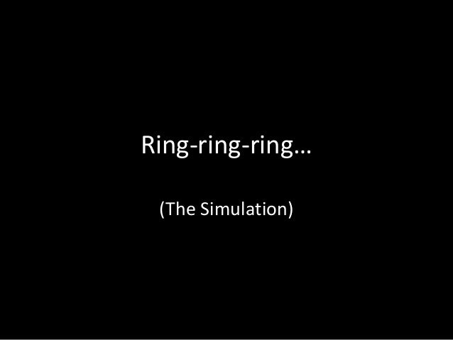 Ring-ring-ring… (The Simulation)