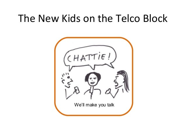 The New Kids on the Telco Block We'll make you talk