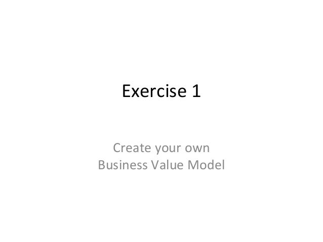 Exercise 1 Create your own Business Value Model