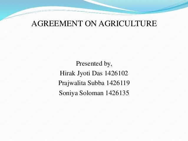 agreement on agriculture The eleventh wto ministerial concluded with little progress on agriculture and  as countries struggle to reach agreement on basic issues, the.