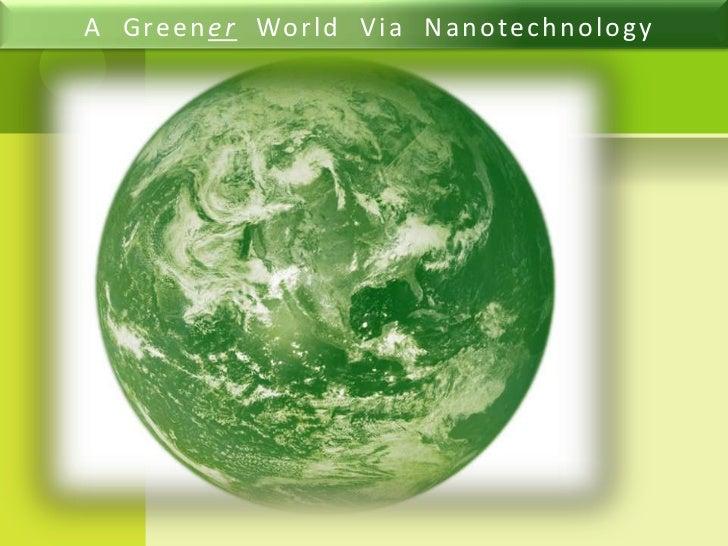 A  Greener  World  Via  Nanotechnology<br />
