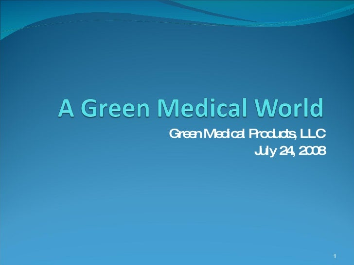 Green Medical Products, LLC July 24, 2008