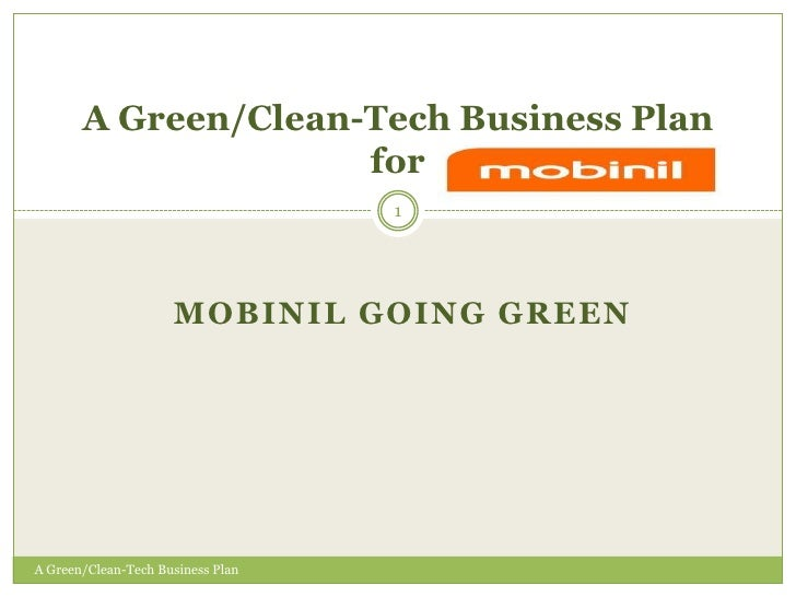 Mobinil Going Green<br />A Green/Clean-Tech Business Plan for <br />1<br />A Green/Clean-Tech Business Plan<br />