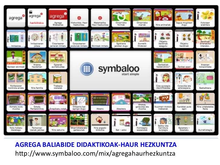 AGREGA BALIABIDE DIDAKTIKOAK-HAUR HEZKUNTZAhttp://www.symbaloo.com/mix/agregahaurhezkuntza
