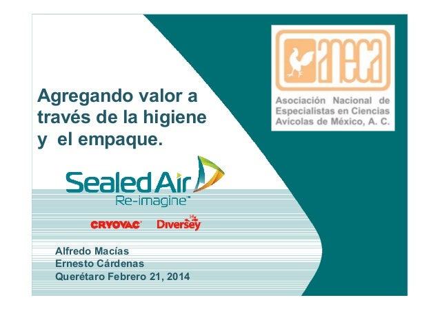 Alfredo Macías Ernesto Cárdenas Querétaro Febrero 21, 2014 Agregando valor a través de la higiene y el empaque.