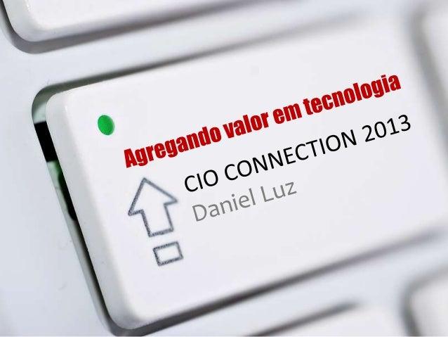 Slides disponíveis em www.slideshare.net/daniel.luz Contato: 15 9126 5571 Daniel.luz@aprh.org.br Palestra no CIO CONNECTIO...