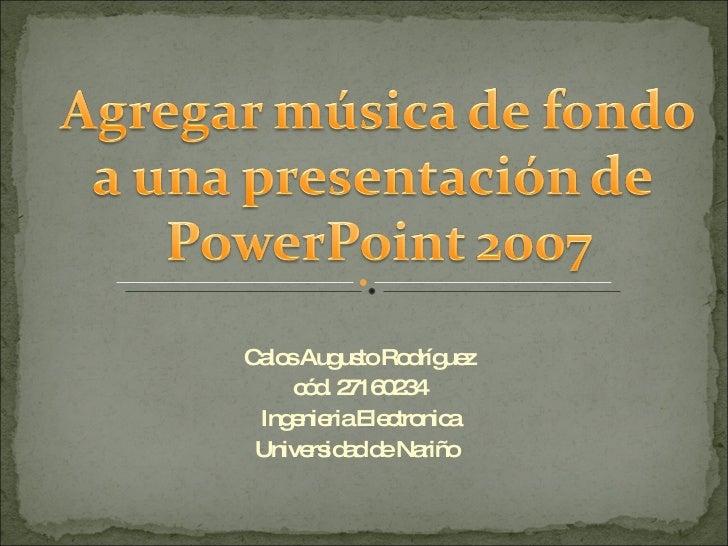 Calos Augusto Rodríguez cód. 27160234 Ingenieria Electronica Universidad de Nariño
