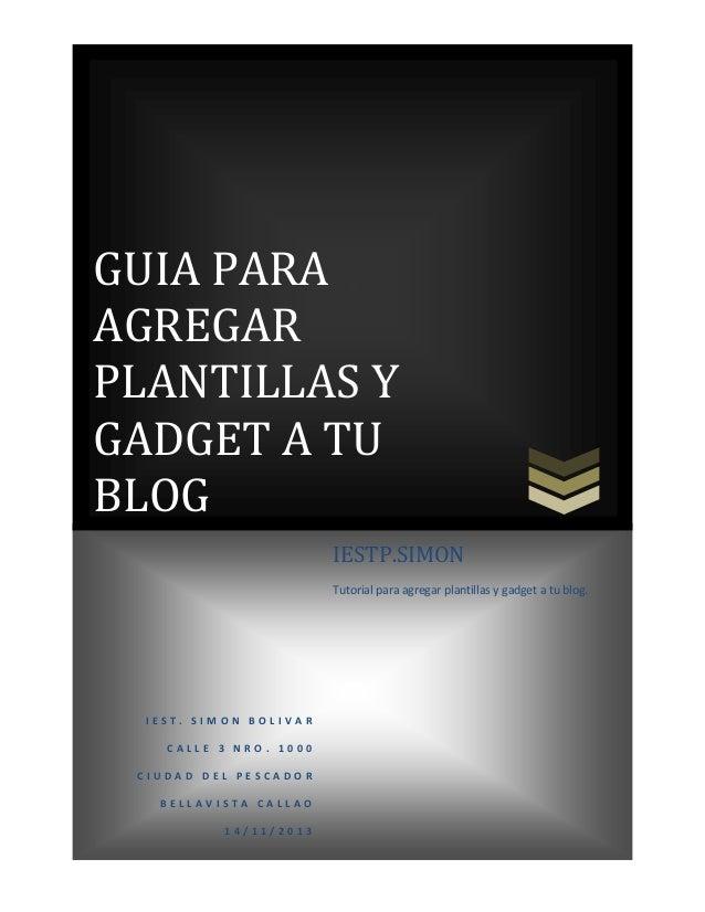 GUIA PARA AGREGAR PLANTILLAS Y GADGET A TU BLOG IESTP.SIMON Tutorial para agregar plantillas y gadget a tu blog.  IEST. SI...