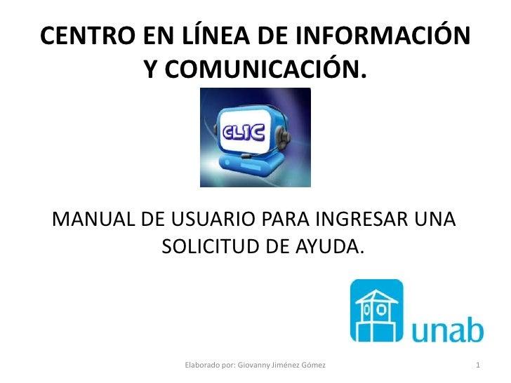 Elaborado por: Giovanny Jiménez Gómez<br />1<br />CENTRO EN LÍNEA DE INFORMACIÓN Y COMUNICACIÓN.<br />MANUAL DE USUARIO PA...