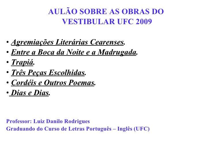 <ul><li>AULÃO SOBRE AS OBRAS DO  </li></ul><ul><li>VESTIBULAR UFC 2009 </li></ul><ul><li>Agremiações Literárias Cearenses ...