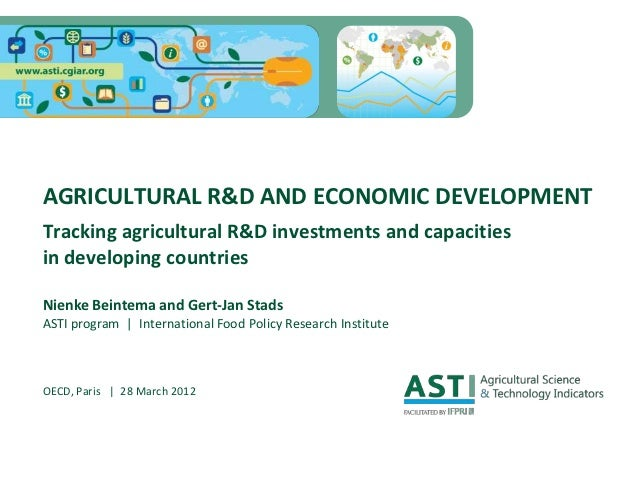 AGRICULTURAL R&D AND ECONOMIC DEVELOPMENTTracking agricultural R&D investments and capacitiesin developing countriesNienke...