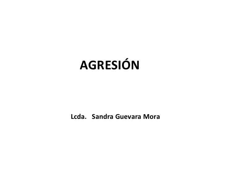AGRESIÓNLcda. Sandra Guevara Mora