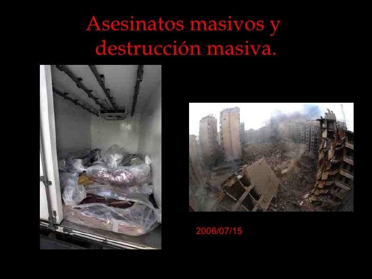 Asesinatos masivos y  destrucción masiva. 2006/07/15