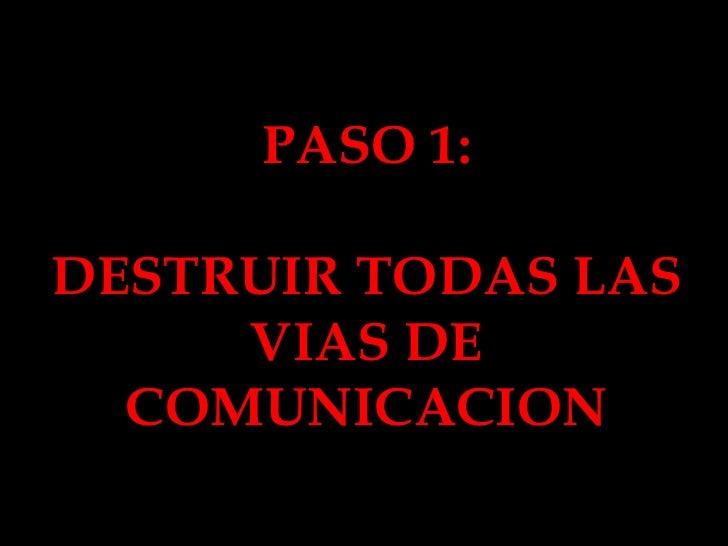 PASO 1: DESTRUIR TODAS LAS VIAS DE COMUNICACION