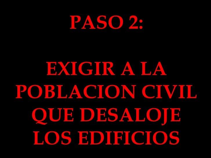 PASO 2: EXIGIR A LA POBLACION CIVIL QUE DESALOJE LOS EDIFICIOS
