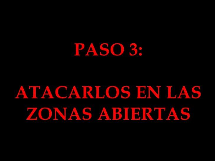 PASO 3: ATACARLOS EN LAS ZONAS ABIERTAS