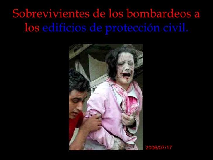 Sobrevivientes de los bombardeos a los  edificios de protección civil. 2006/07/17