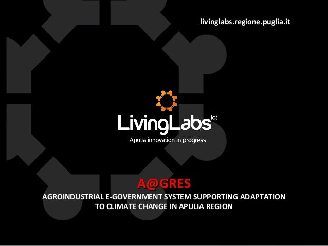livinglabs.regione.puglia.it A@GRESA@GRES AGROINDUSTRIAL E-GOVERNMENT SYSTEM SUPPORTING ADAPTATION TO CLIMATE CHANGE IN AP...