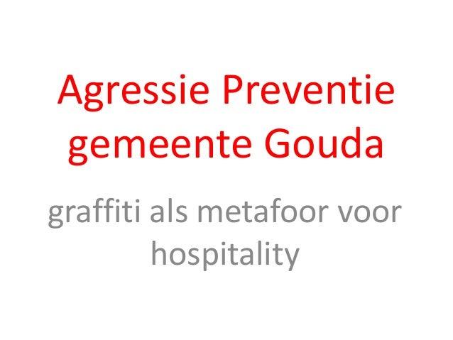 Agressie Preventie  gemeente Gouda  graffiti als metafoor voor  hospitality