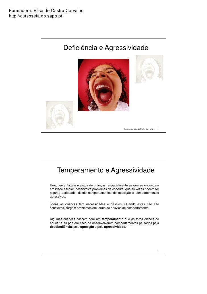 Formadora: Elisa de Castro Carvalhohttp://cursosefa.do.sapo.pt                           Deficiência e Agressividade      ...