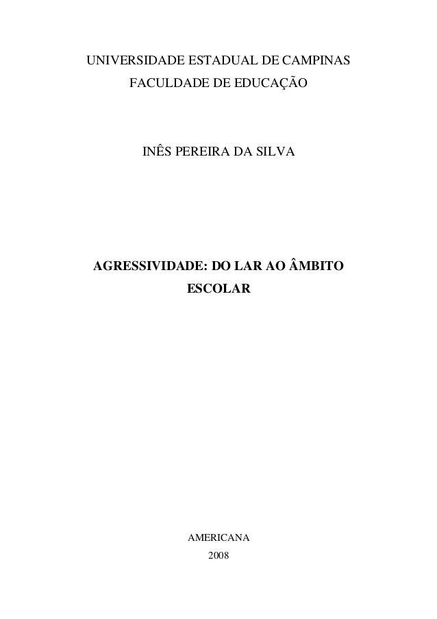 UNIVERSIDADE ESTADUAL DE CAMPINASFACULDADE DE EDUCAÇÃOINÊS PEREIRA DA SILVAAGRESSIVIDADE: DO LAR AO ÂMBITOESCOLARAMERICANA...