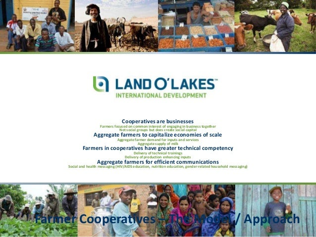 Farmer Cooperatives – The Model / Approach Cooperatives are businesses Farmers focused on common interest of engaging in b...